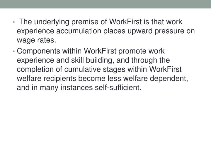 The underlying premise of WorkFirst is that work experience accumulation places upward pressure on wage rates.