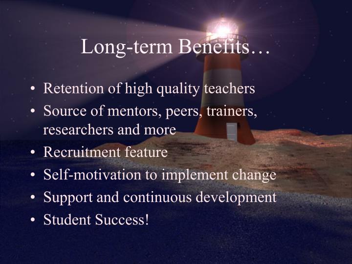 Long-term Benefits…