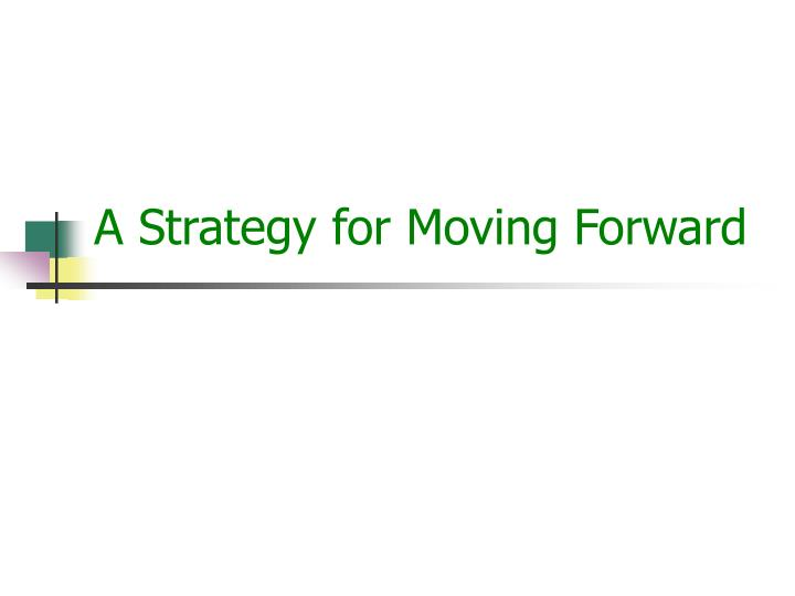 A Strategy for Moving Forward