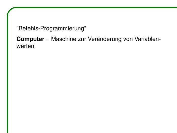 """""""Befehls-Programmierung"""""""