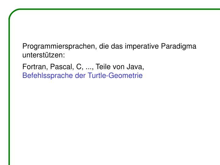 Programmiersprachen, die das imperative Paradigma unterstützen: