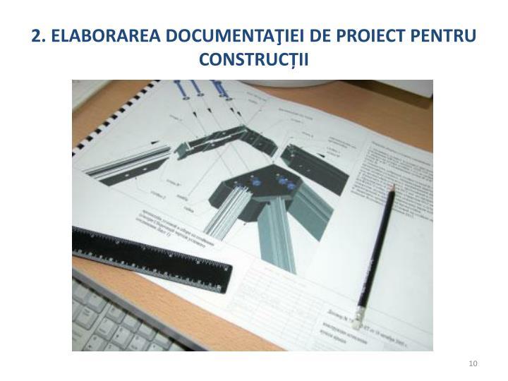 2. ELABORAREA DOCUMENTAŢIEI DE PROIECT PENTRU CONSTRU
