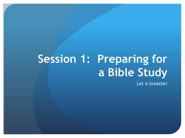 Session 1:  Preparing for a Bible Study
