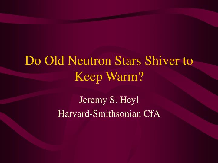 Do old neutron stars shiver to keep warm