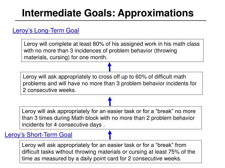 Intermediate Goals: Approximations
