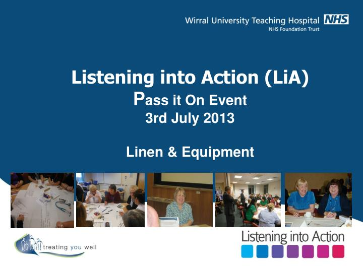 Listening into action lia p ass it on event 3rd july 2013 linen equipment