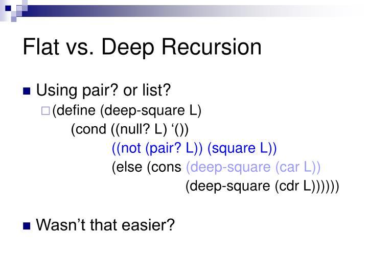 Flat vs. Deep Recursion