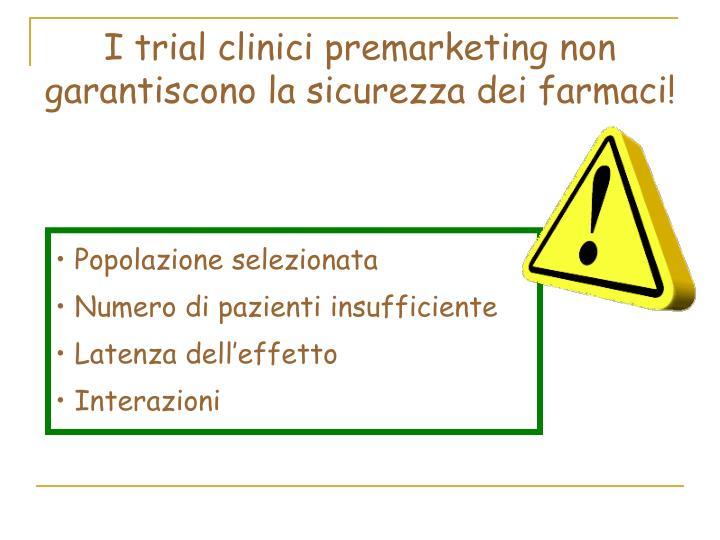 I trial clinici premarketing non garantiscono la sicurezza dei farmaci!