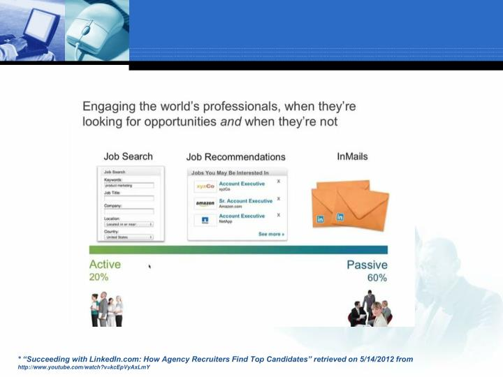 """* """"Succeeding with LinkedIn.com: How Agency Recruiters Find Top Candidates"""" retrieved on 5/14/2012 from"""