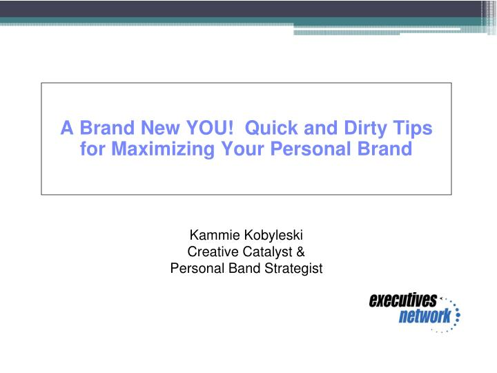 a brand new you quick and dirty tips for maximizing your personal brand n.