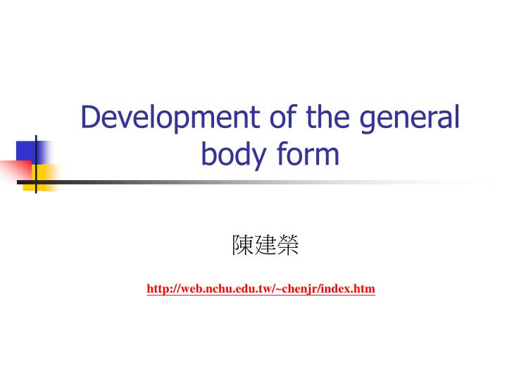 development of the general body form n.