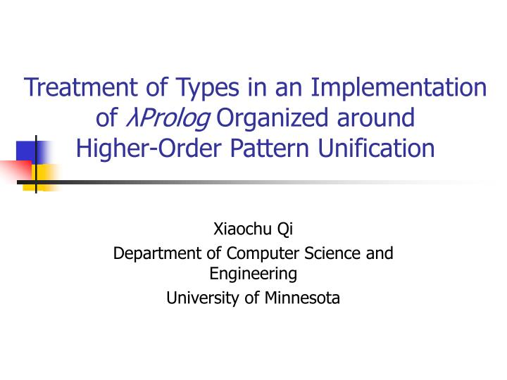 Treatment of types in an implementation of prolog organized around higher order pattern unification