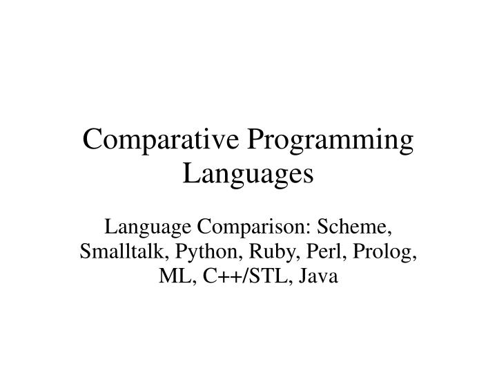 Language comparison scheme smalltalk python ruby perl prolog ml c stl java
