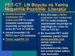 pet ct ln boyutu vs yanl negatiflik pozitiflik literat r