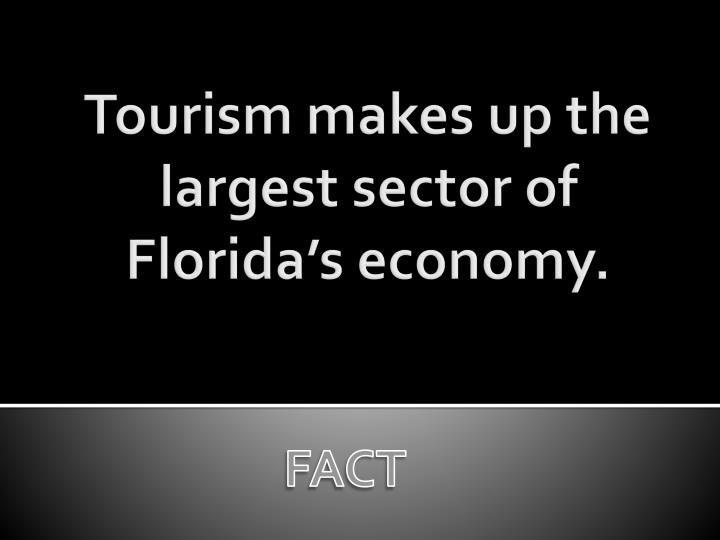 Tourism makes up the largest sector of Florida's economy.