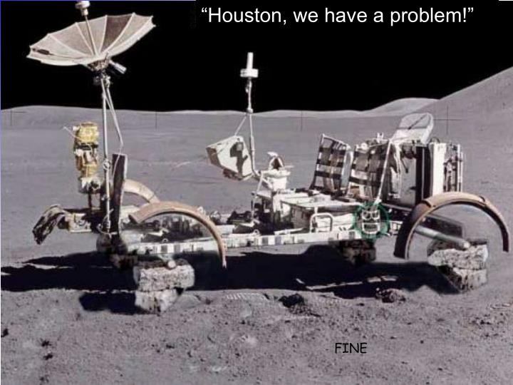 """Houston, we have a problem!"""