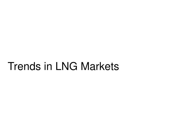 trends in lng markets n.