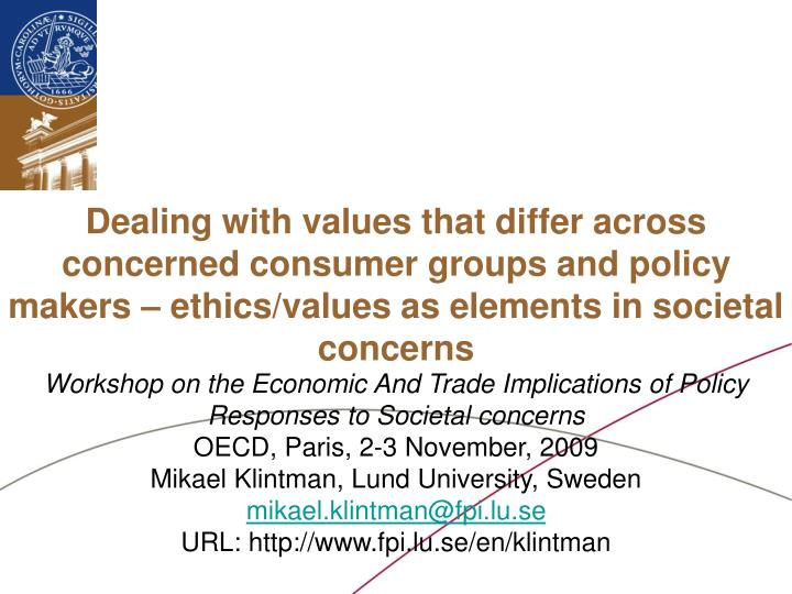 Dealing with values that differ across concerned consumer groups and policy makers – ethics/values...
