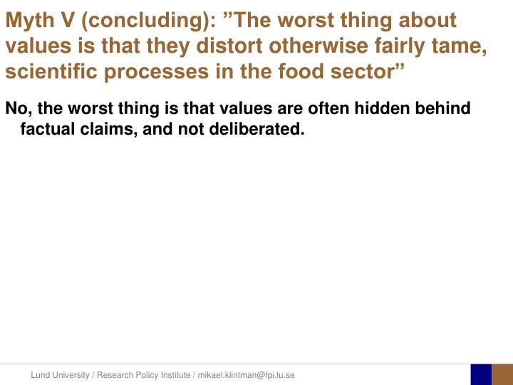"""Myth V (concluding): """"The worst thing about values is that they distort otherwise fairly tame, scientific processes in the food sector"""""""