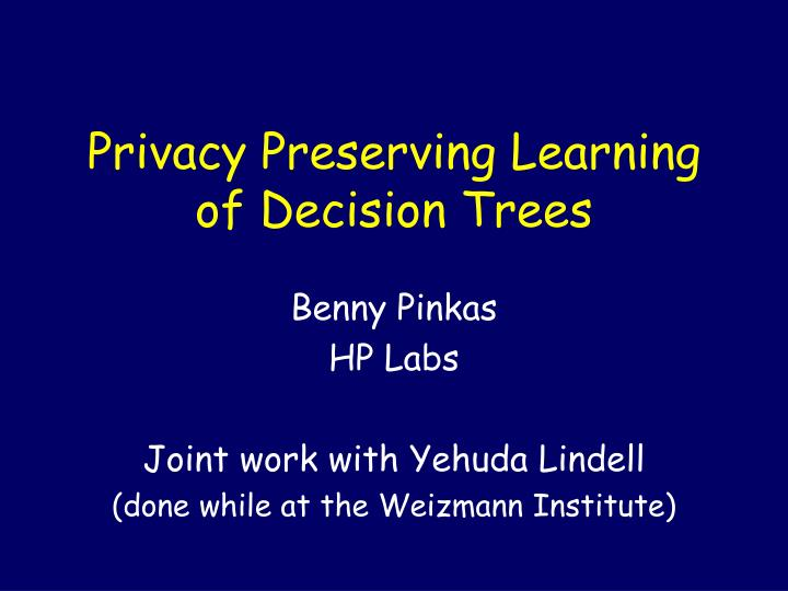 Privacy Preserving Learning of Decision Trees