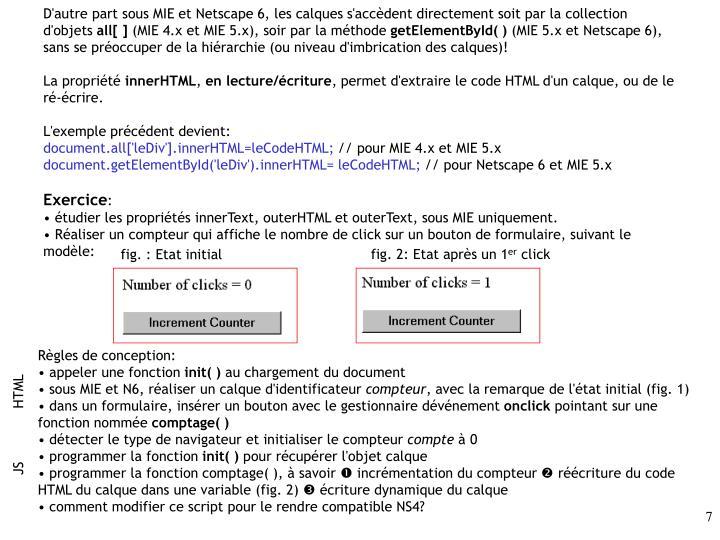 D'autre part sous MIE et Netscape 6, les calques s'accèdent directement soit par la collection d'objets