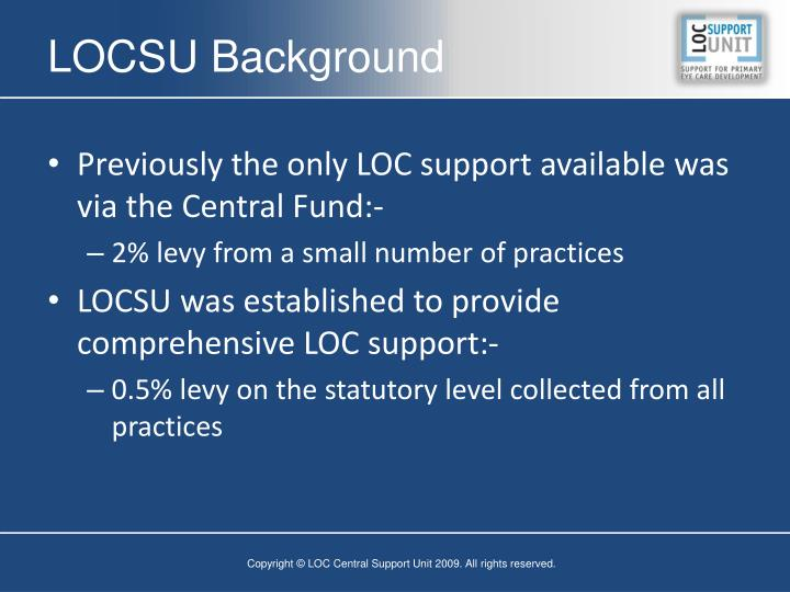 Previously the only LOC support available was via the Central Fund:-