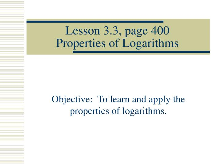 lesson 3 3 page 400 properties of logarithms n.
