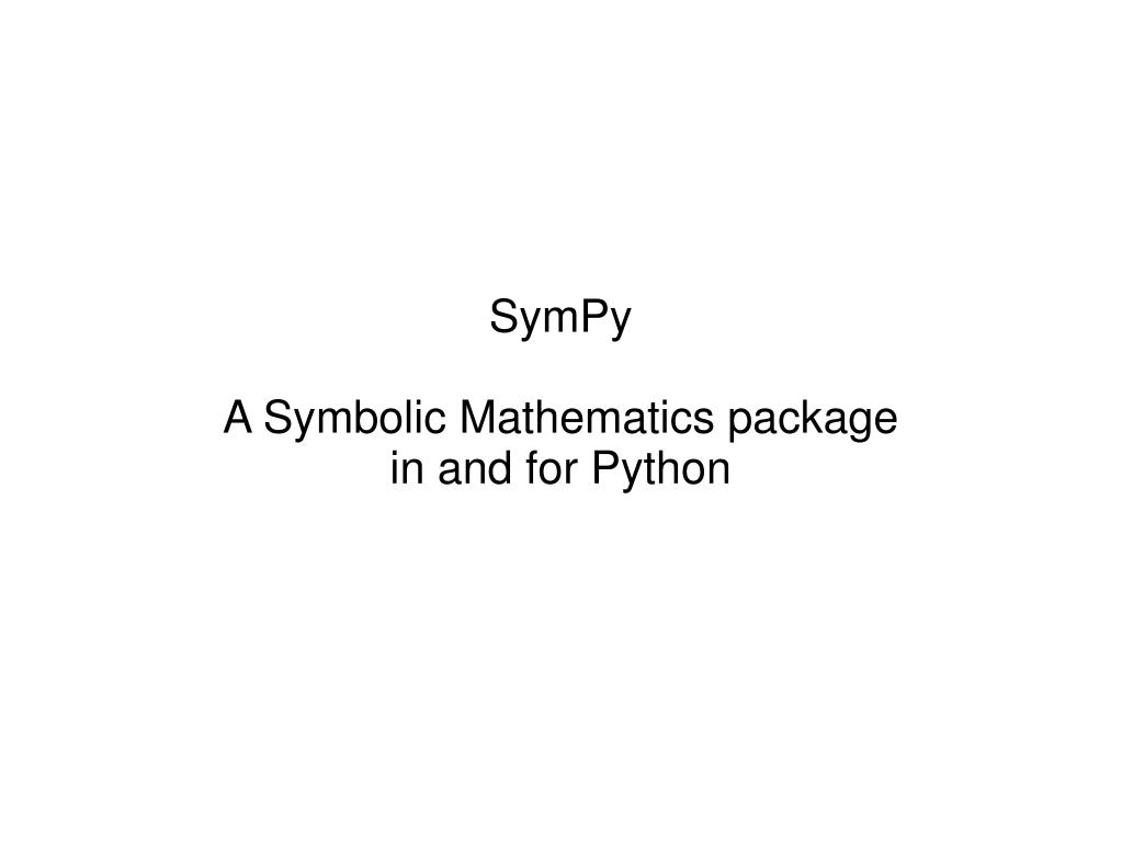 Ppt Sympy A Symbolic Mathematics Package In And For Python