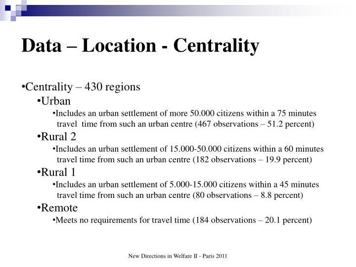 Data – Location - Centrality