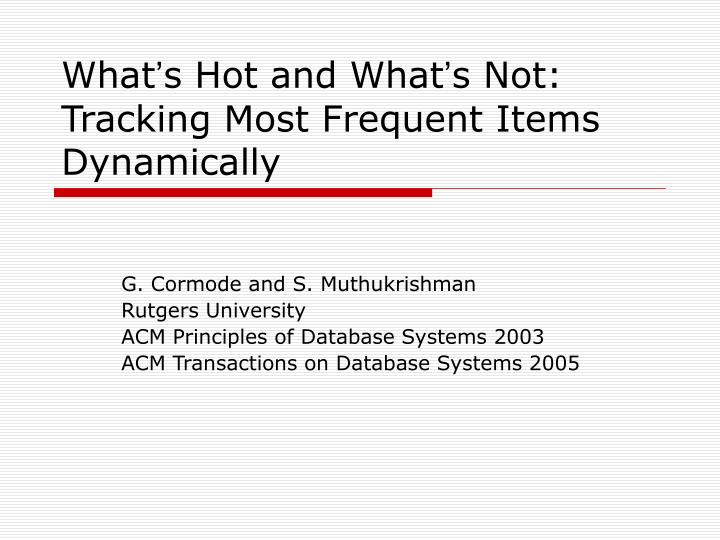 What s hot and what s not tracking most frequent items dynamically