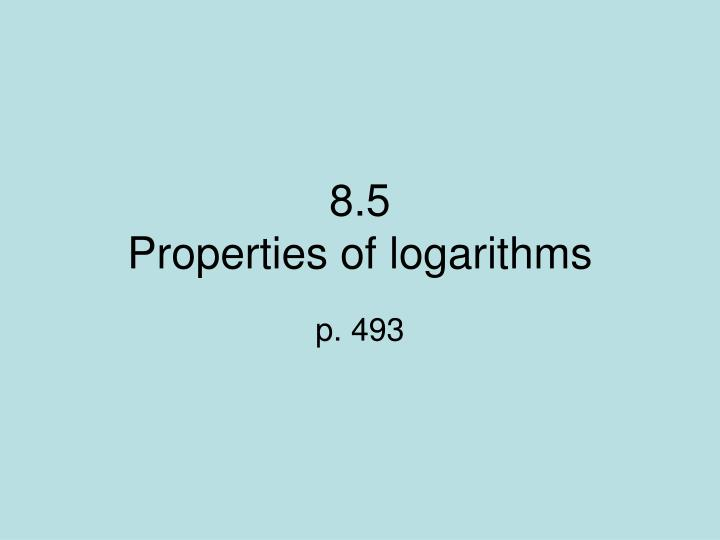 8 5 properties of logarithms