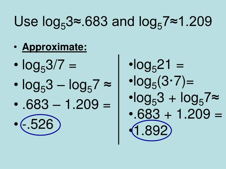 Use log 5 3 683 and log 5 7 1 209