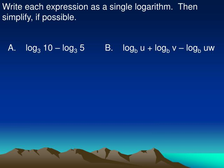 Write each expression as a single logarithm.  Then simplify, if possible.