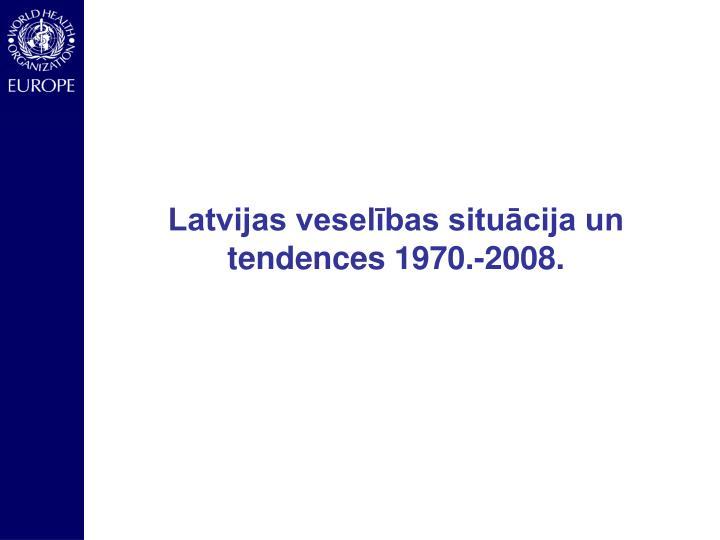 Latvijas vesel bas situ cija un tendences 1970 2008
