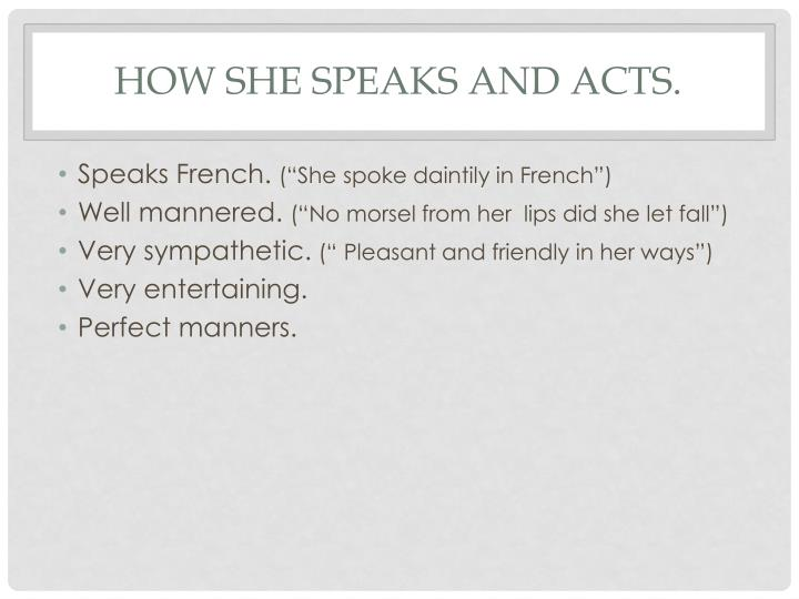 How she speaks and acts
