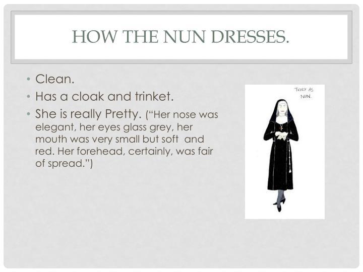 How the nun dresses.