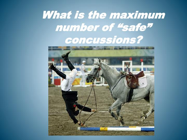 """What is the maximum number of """"safe"""" concussions?"""