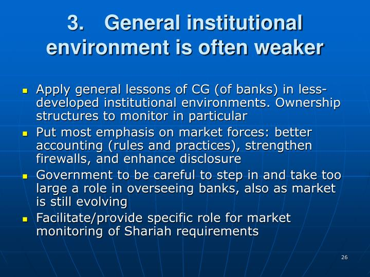 3.	General institutional environment is often weaker