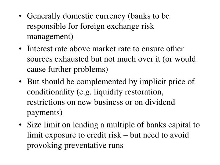 Generally domestic currency (banks to be responsible for foreign exchange risk management)