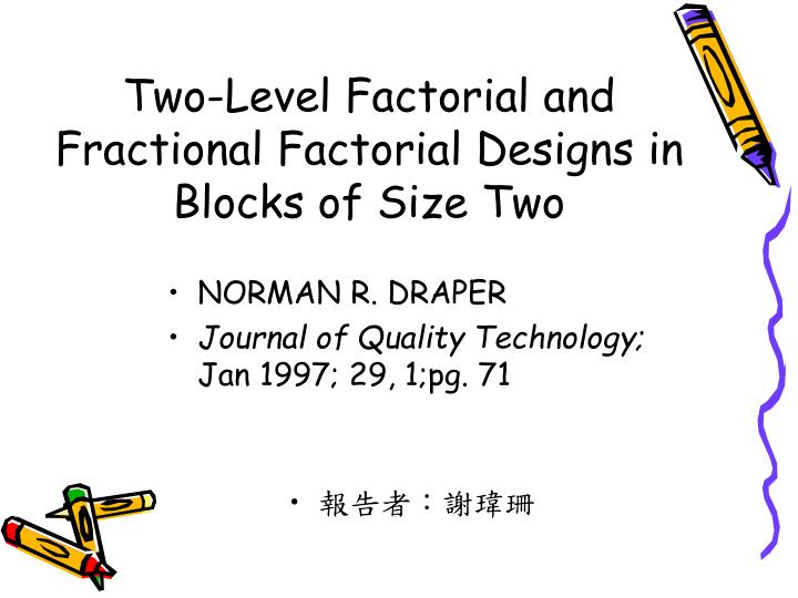 Two Level Factorial And Fractional Factorial Designs In Blocks