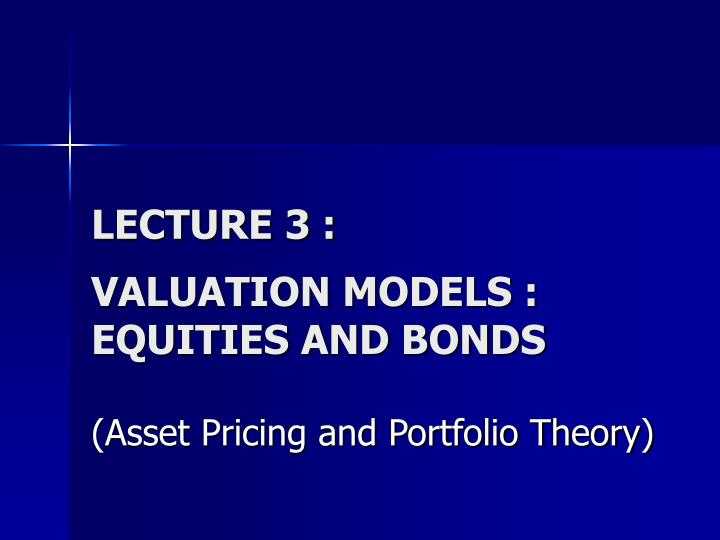 Lecture 3 valuation models equities and bonds