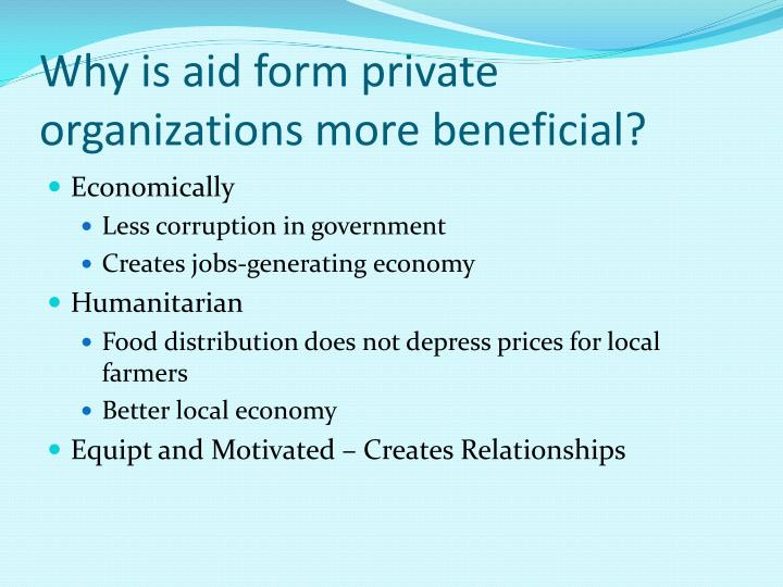 Why is aid form private organizations more beneficial?