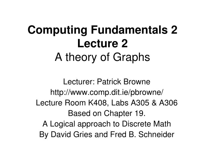 computing fundamentals 2 lecture 2 a theory of graphs n.