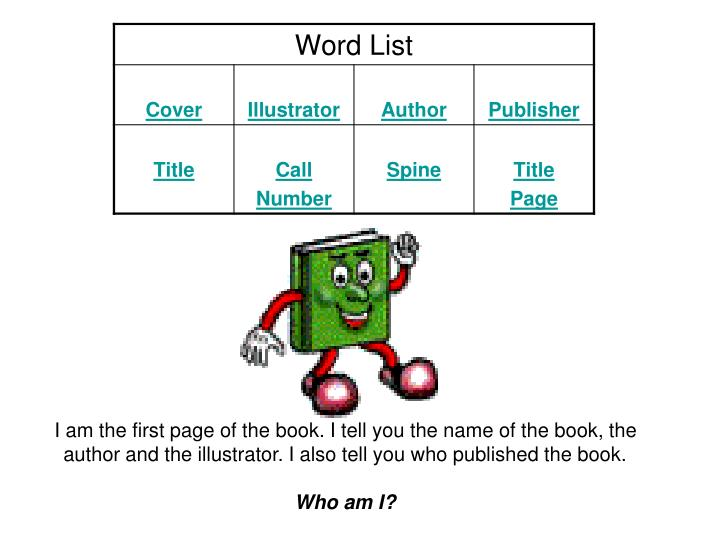 I am the first page of the book. I tell you the name of the book, the author and the illustrator. I also tell you who published the book.