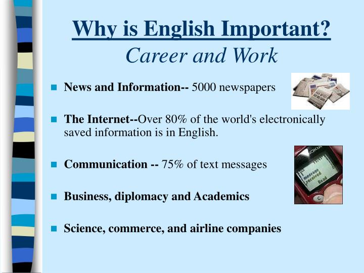 why english important Students searching for why writing skills are more important than ever found the following related articles, links, and information useful.