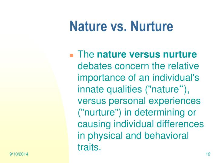 nature versus nurture what shapes us Sociolization: nature vs nurture posted on august 1  while nurture gives us the place of who we are and it shapes us within the specific position we are put on.