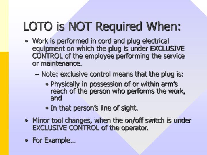 LOTO is NOT Required When:
