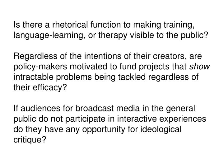 Is there a rhetorical function to making training, language-learning, or therapy visible to the public?