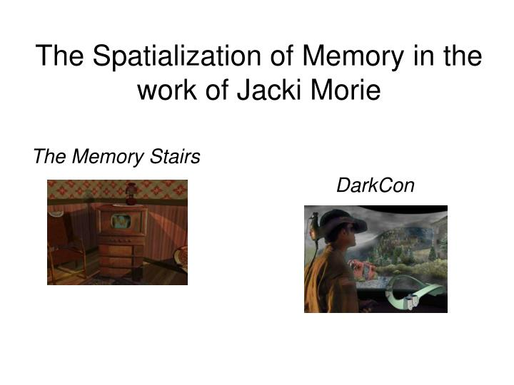 The Spatialization of Memory in the work of Jacki Morie