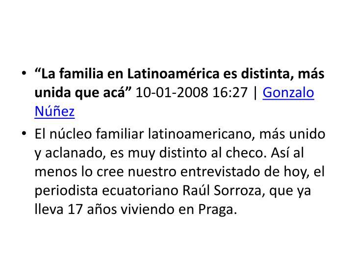 """""""La familia en Latinoamérica es distinta, más unida que acá"""""""